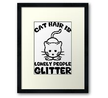 Cat Hair Is Lonely People Glitter Framed Print