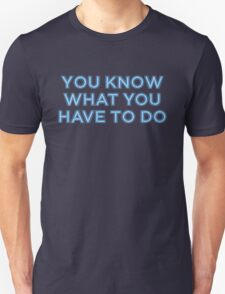 You know what you have to do Unisex T-Shirt