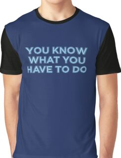 You know what you have to do Graphic T-Shirt
