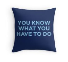 You know what you have to do Throw Pillow