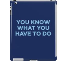 You know what you have to do iPad Case/Skin