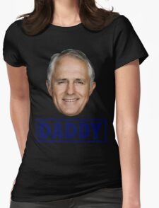 Malcolm Turnbull Daddy Liberal Prime Minister Womens Fitted T-Shirt