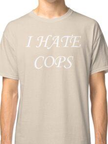 I Hate Cops Classic T-Shirt
