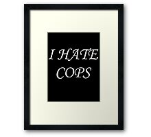 I Hate Cops Framed Print