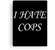 I Hate Cops Canvas Print