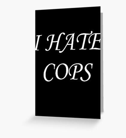 I Hate Cops Greeting Card