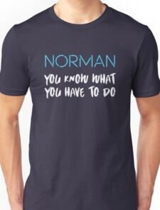 You know what you have to do 2 Unisex T-Shirt