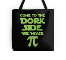 Come To The Dork Side. We Have Pie. Tote Bag