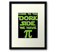 Come To The Dork Side. We Have Pie. Framed Print