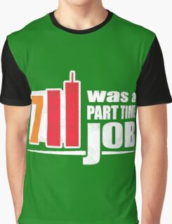 7 11 Was A Part Time Job T-Shirt | Seven Eleven 9 11 Truther Inside Job Parody Graphic T-Shirt