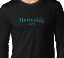 Mermaids Exist Long Sleeve T-Shirt