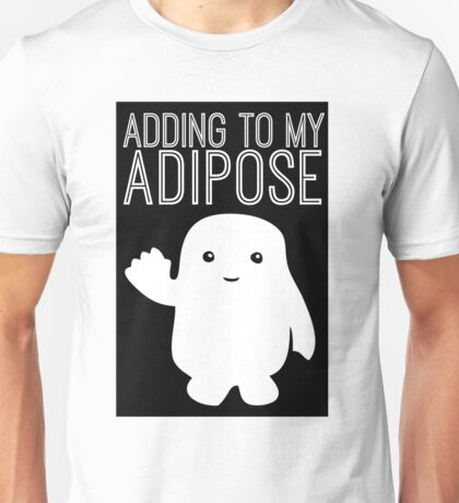 Adding to My Adipose Doctor Who Unisex T-Shirt