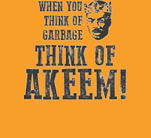 When You Think Of Garbage Think Of Akeem! Unisex T-Shirt