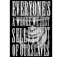 Peaky Blinders - Everyone's a whore, we just sell different parts of ourselves Photographic Print