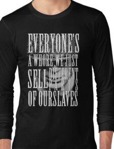 Peaky Blinders - Everyone's a whore, we just sell different parts of ourselves Long Sleeve T-Shirt