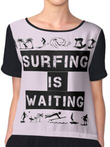 Surfing Is Waiting Chiffon Top