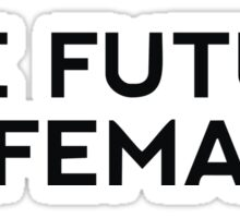 the future is female shirt Sticker
