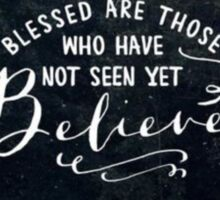 Blessed are those who have not seen yet believe Sticker
