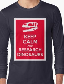 Keep Calm and Research Dinosaurs Long Sleeve T-Shirt