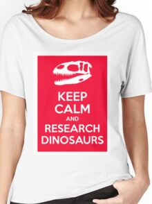 Keep Calm and Research Dinosaurs Women's Relaxed Fit T-Shirt