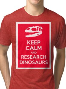 Keep Calm and Research Dinosaurs Tri-blend T-Shirt