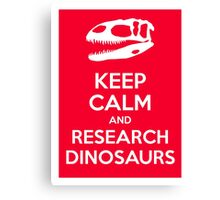Keep Calm and Research Dinosaurs Canvas Print