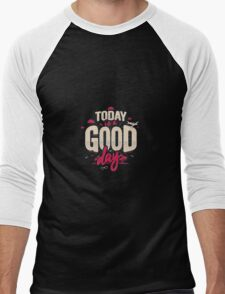 Today Is a Good Day Men's Baseball ¾ T-Shirt