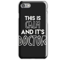 This is calm and it's Doctor {white text} iPhone Case/Skin