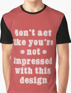 you`re impressed Graphic T-Shirt