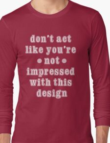 you`re impressed Long Sleeve T-Shirt