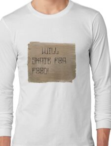 Will Skate for Food Long Sleeve T-Shirt
