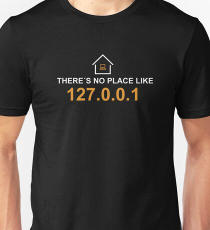 there´s no place like 127.0.0.1 Unisex T-Shirt
