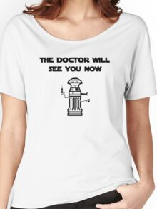 The Doctor Will See You Now Women's Relaxed Fit T-Shirt
