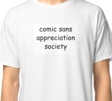 comic sans appreciation society Classic T-Shirt