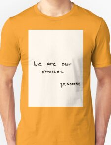 we are our choices T-Shirt