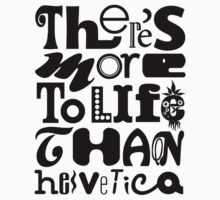 There's More to Life than Helvetica by Mason Gerrard