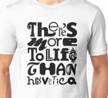 There's More to Life than Helvetica Unisex T-Shirt