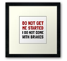 Do Not Come With Brakes Framed Print