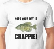Hope Day Is Crappie Unisex T-Shirt