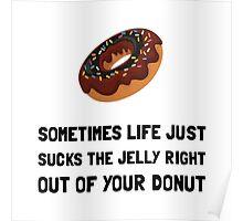 Life Sucks Jelly Donut Poster