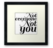 Not everyone, not you Framed Print