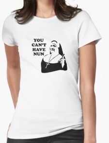 You Can't Have Nun Womens Fitted T-Shirt