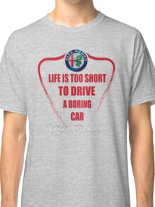 Life is too short to drive a boring car - Alfa Classic T-Shirt