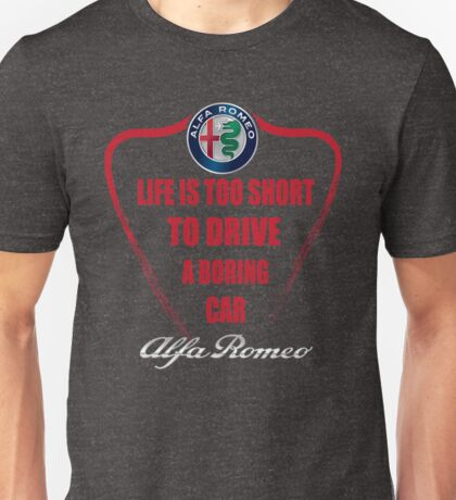 Life is too short to drive a boring car - Alfa Unisex T-Shirt
