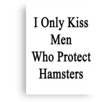 I Only Kiss Men Who Protect Hamsters Canvas Print
