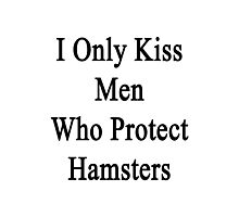 I Only Kiss Men Who Protect Hamsters Photographic Print