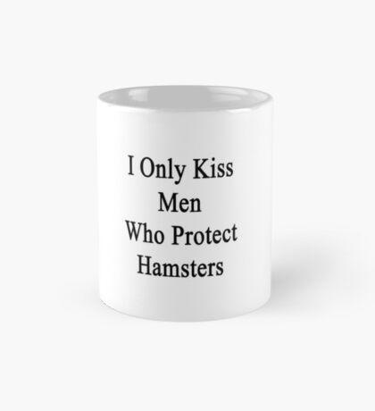 I Only Kiss Men Who Protect Hamsters Mug