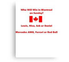 Who will win at Montreal Canvas Print
