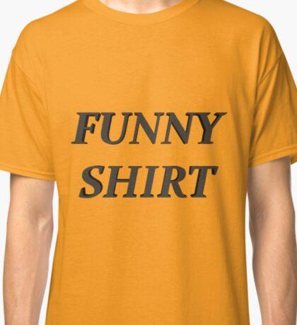 FUNNY SHIRT Classic T-Shirt