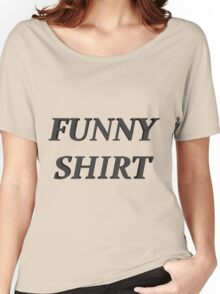 FUNNY SHIRT Women's Relaxed Fit T-Shirt